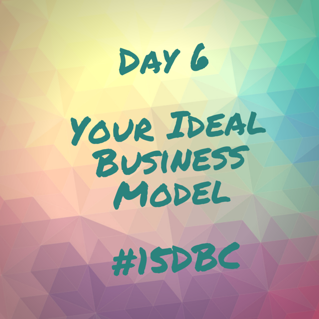 Day 6Your IdealBusinessModel#15DBC