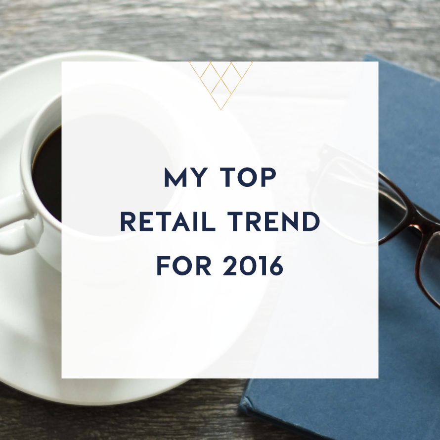 my top retail trend for 2016