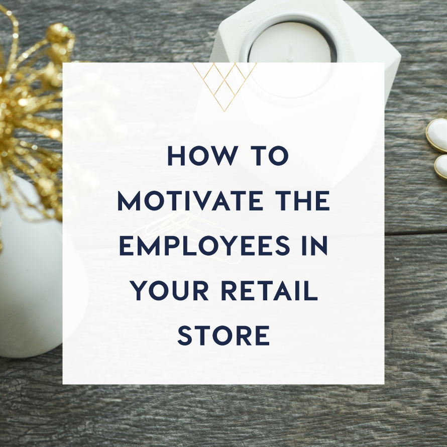 how to motivate the employees in your retail store