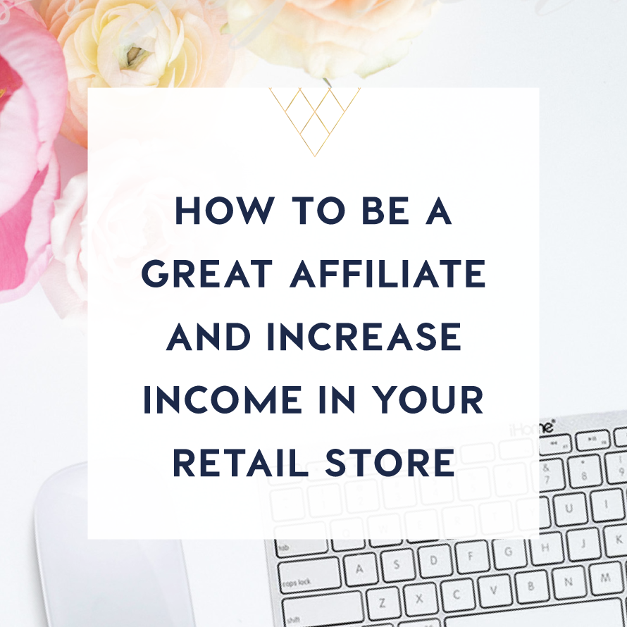 how to be a great affiliate and increase income in your retail store