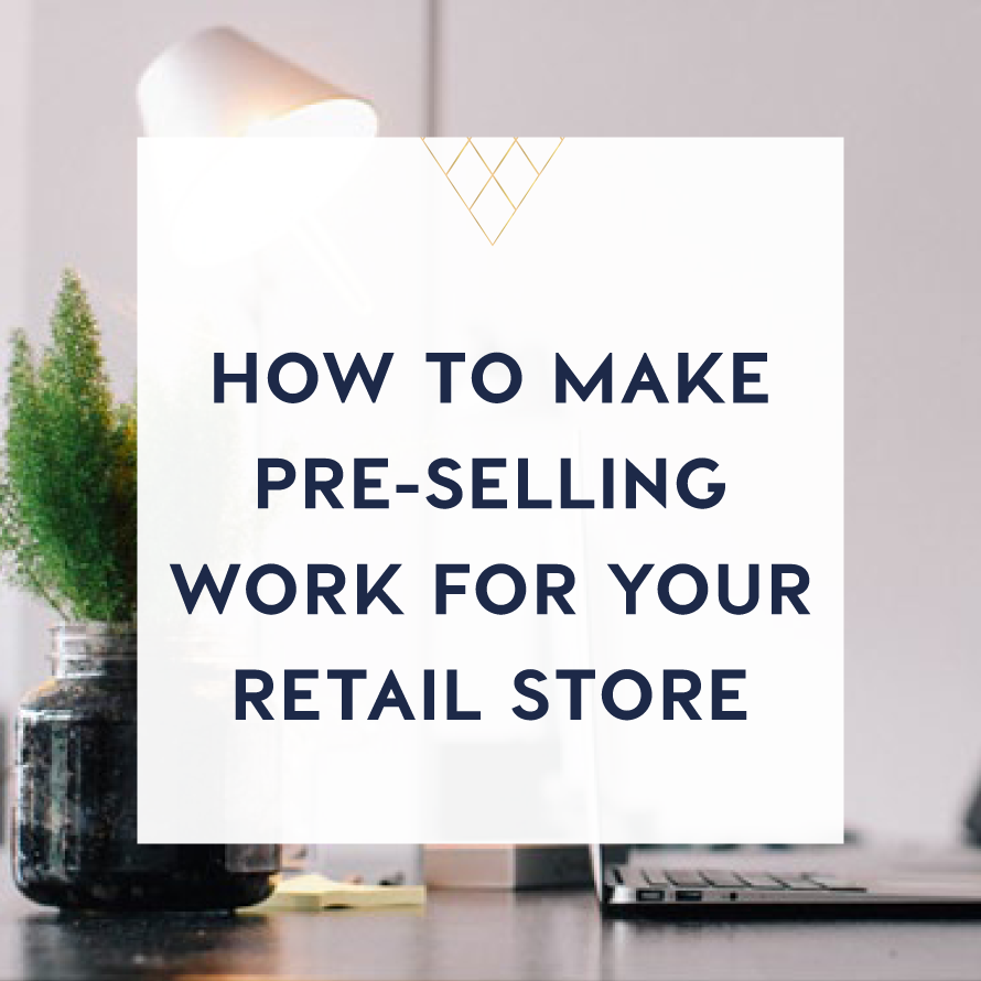 how to make pre-selling work for your retail store