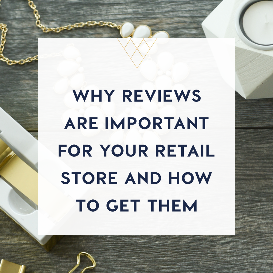 why reviews are important for your retail store and how to get them