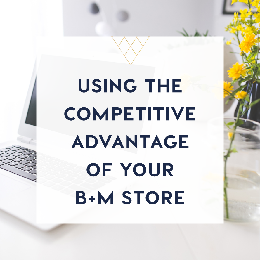 using the competitive advantage of your bm store