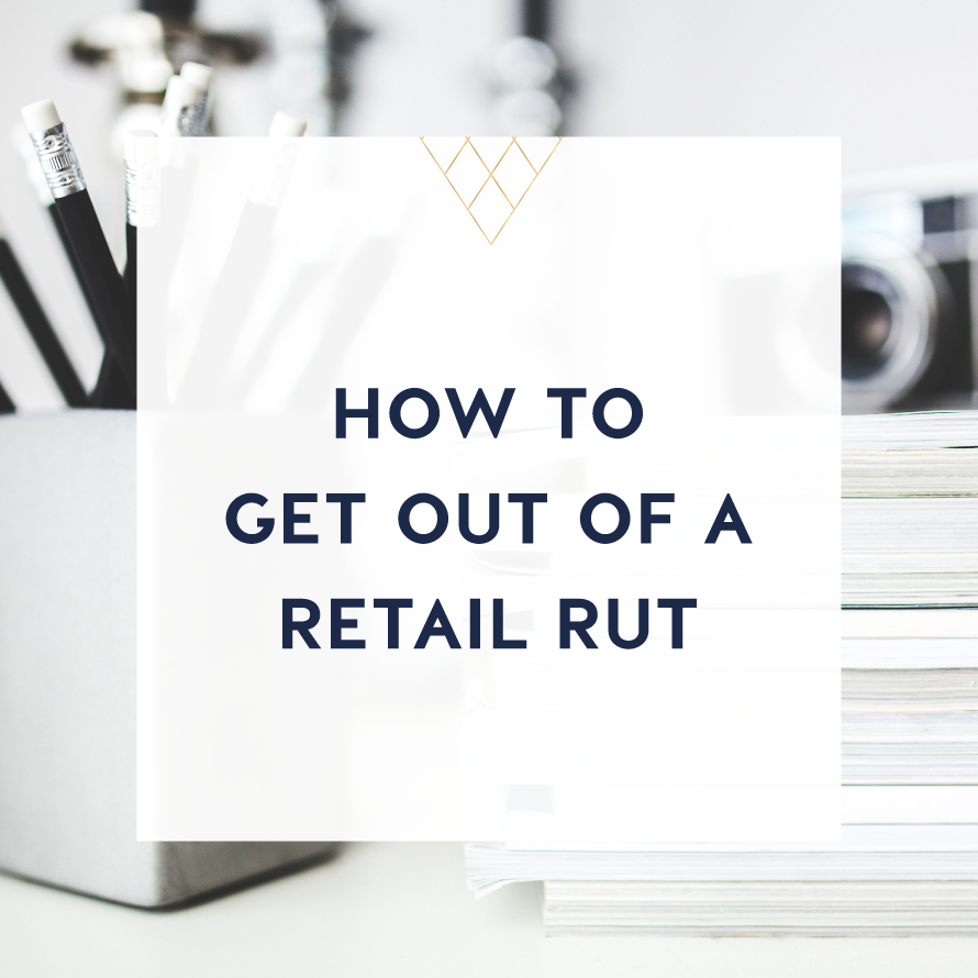 how to get out of a retail rut