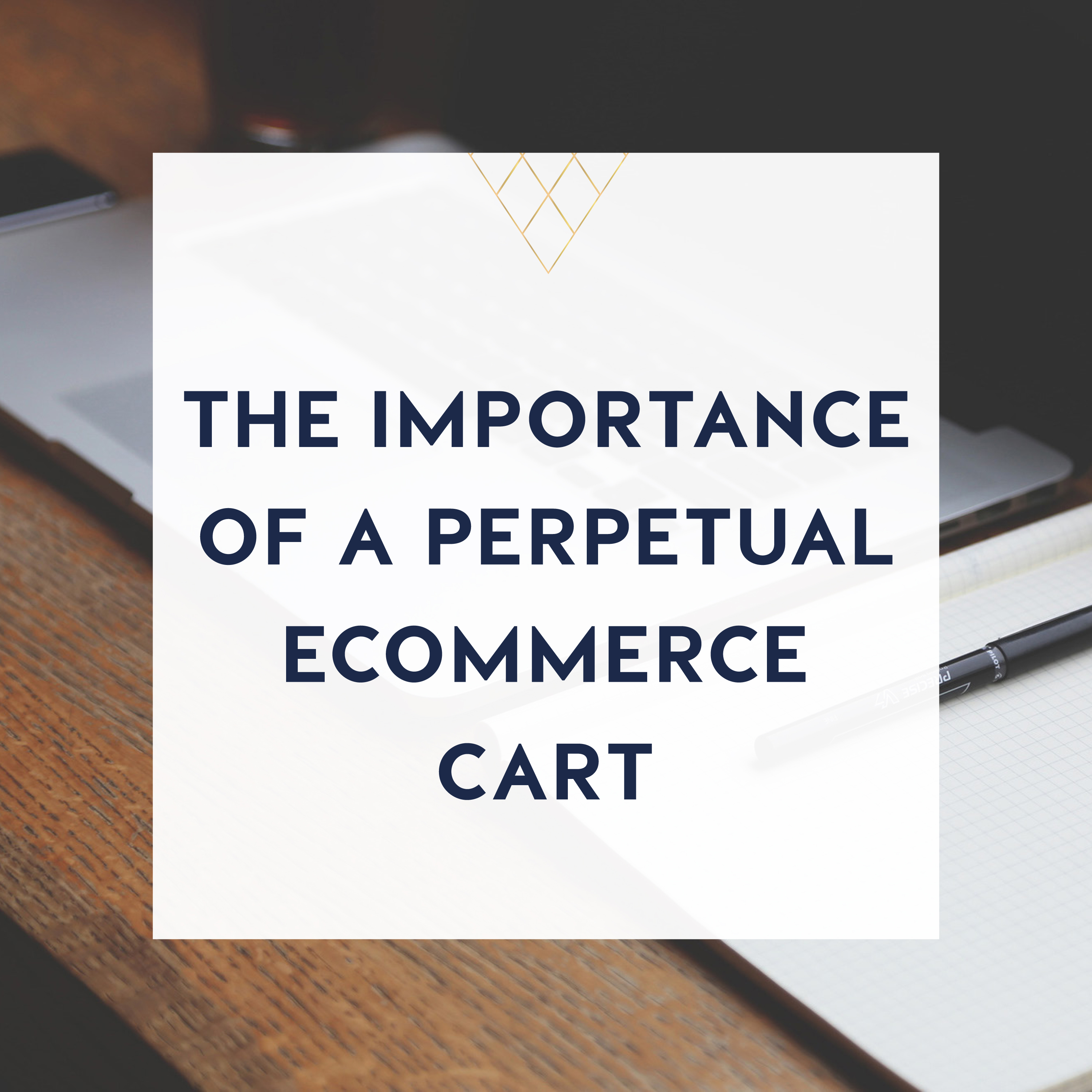 the importance of a perpetual ecommerce cart
