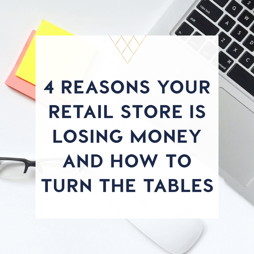 4 reasons your retail store is losing money and how to turn the tables