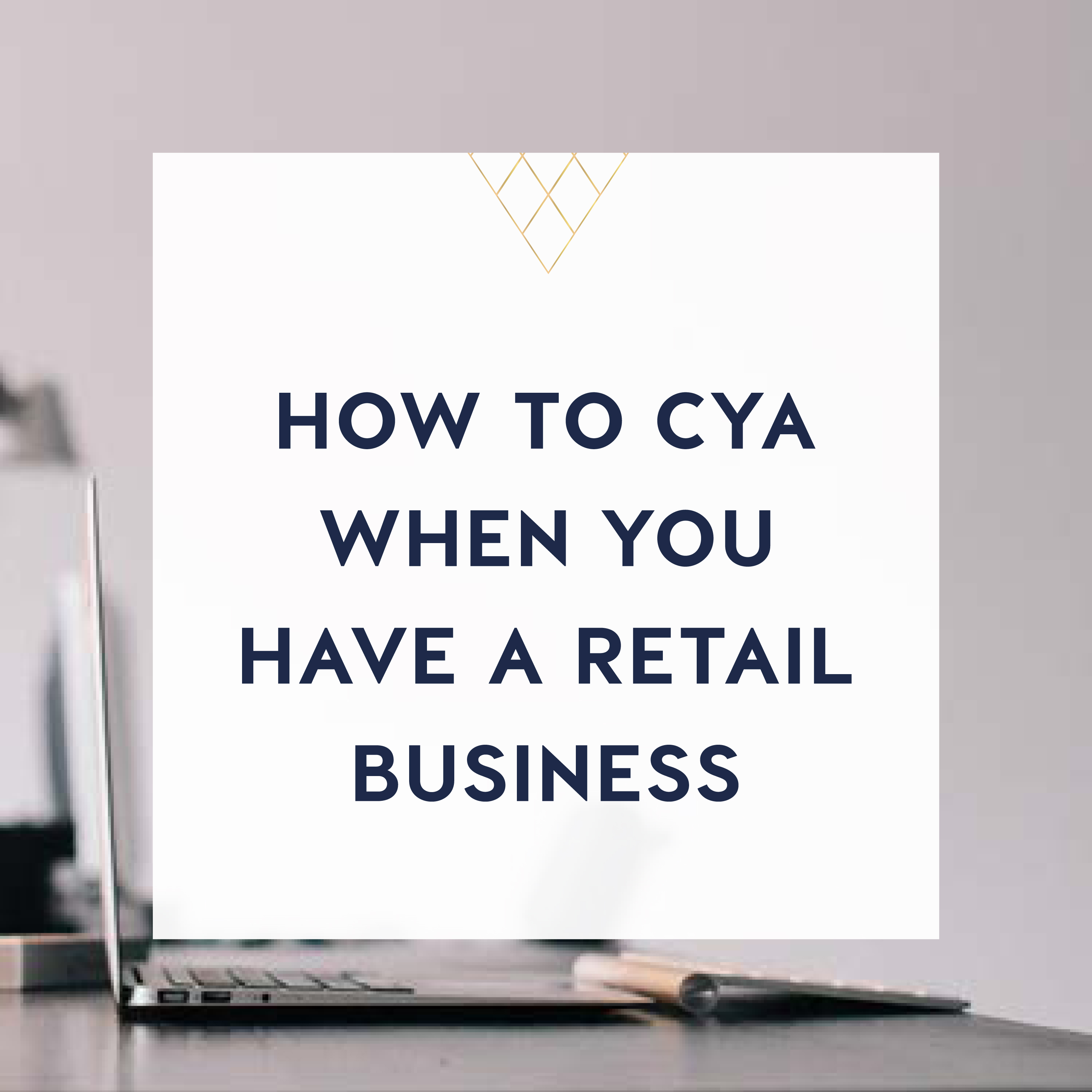 how to cya when you have a retail business