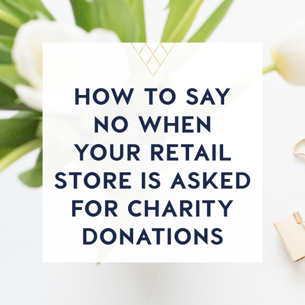 how to say no when your retail store is asked for charity donations