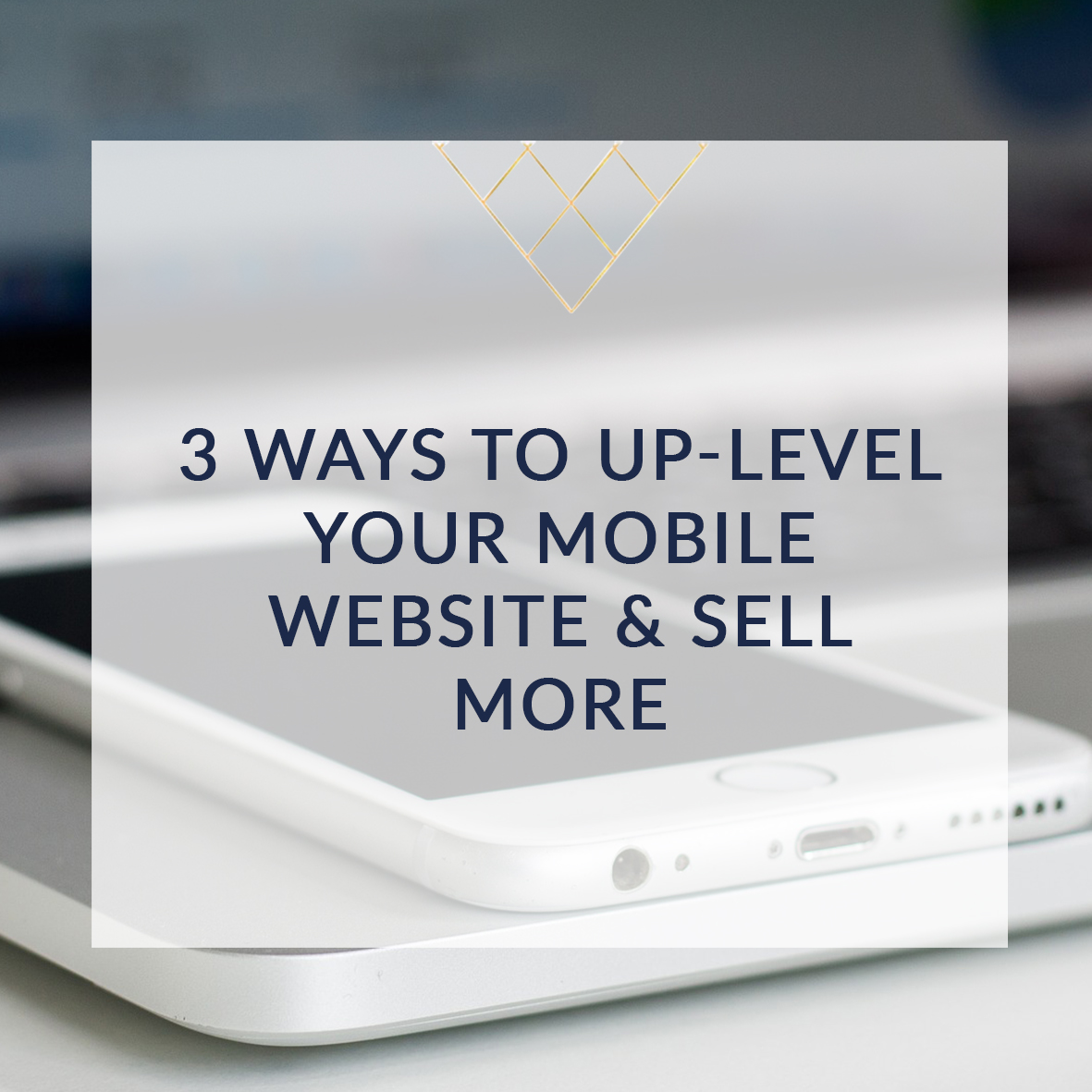 3 Ways To Up-Level Your Mobile Website & Sell More square