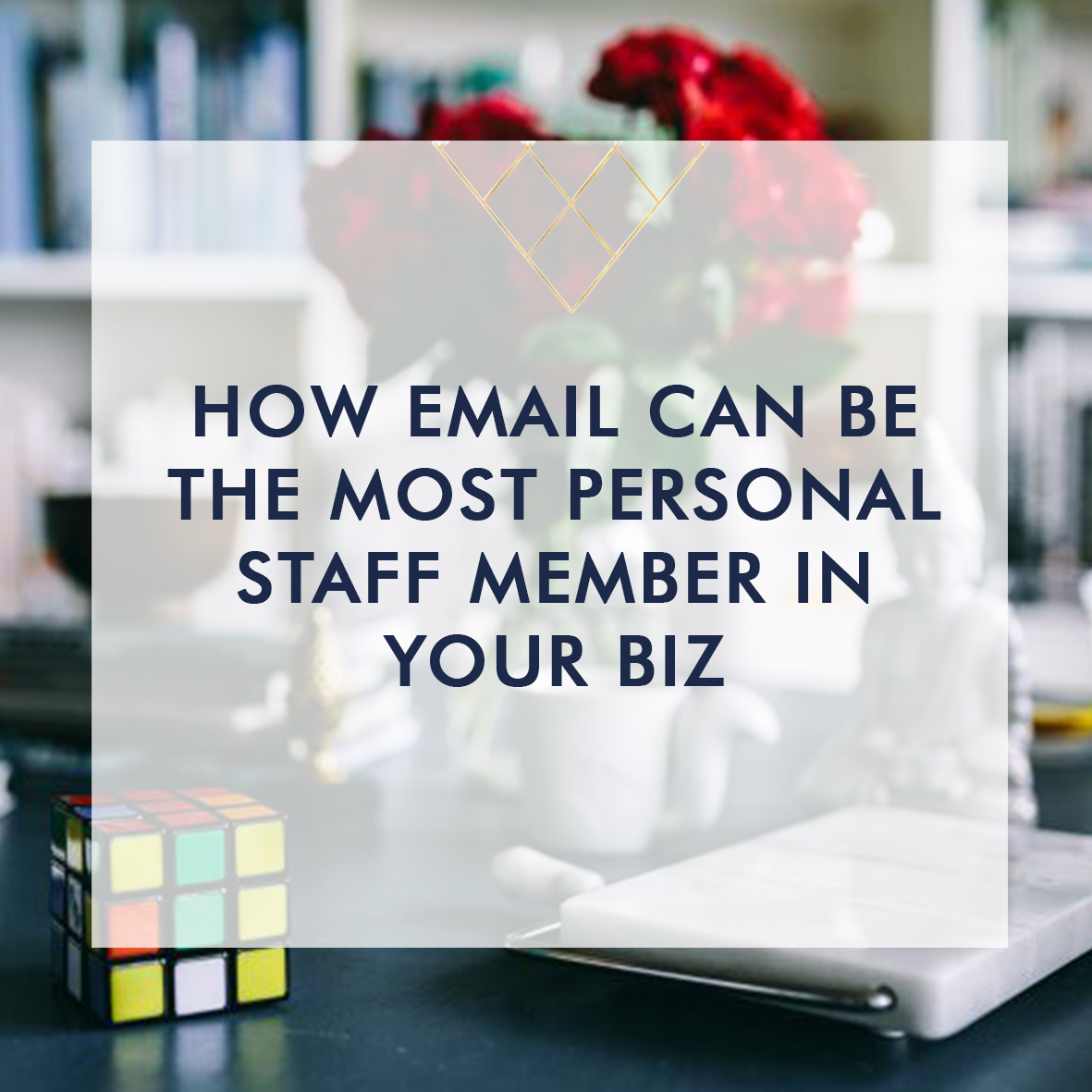 How Email Can Be The Most Personal Staff Member In Your Biz sqr