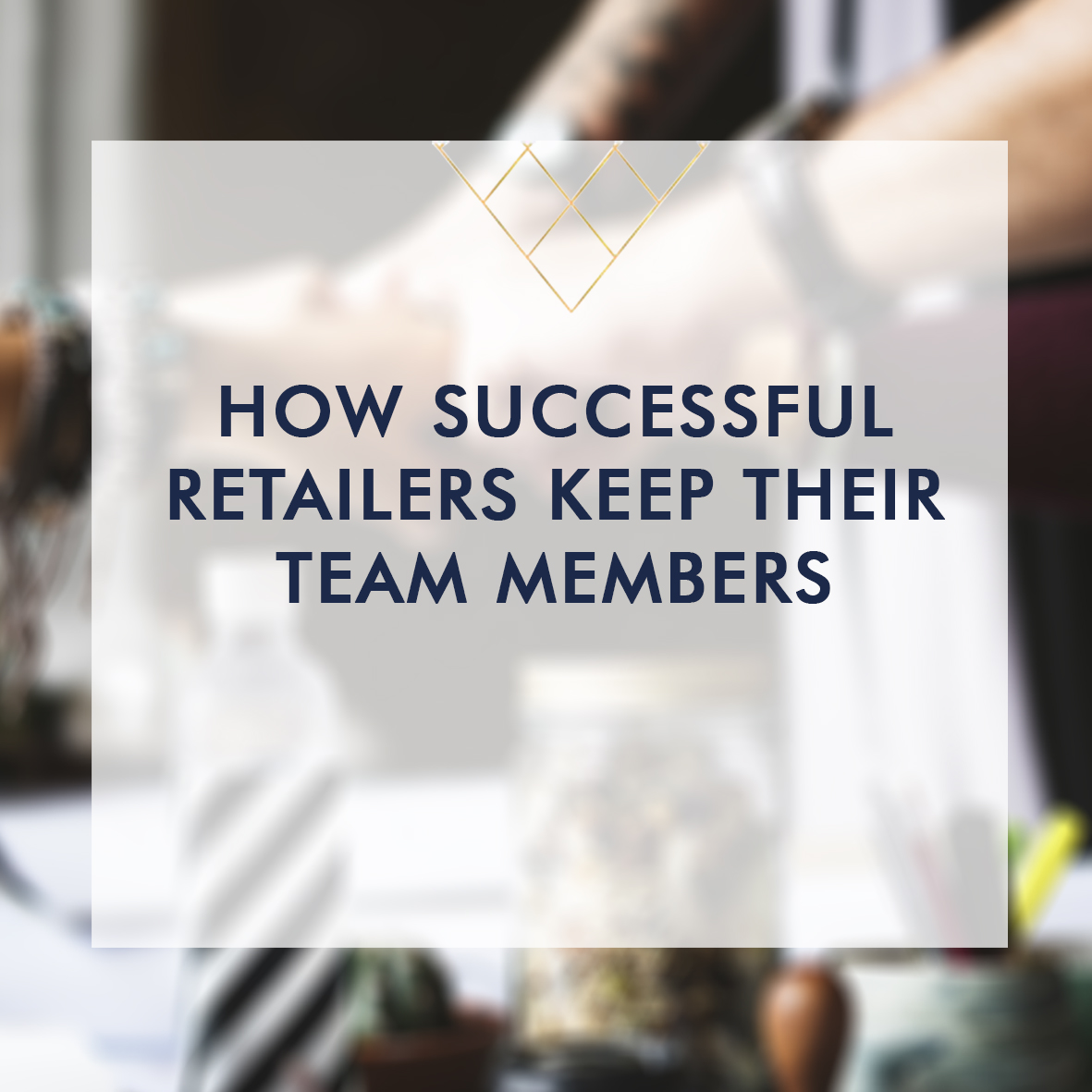 How Successful Retailers Keep Their Team Members sqr