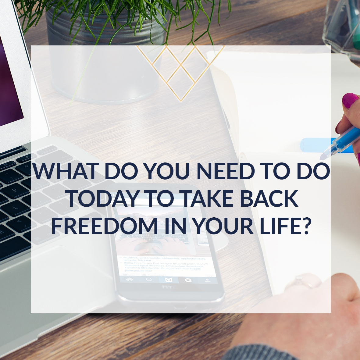 What do you need to do today to take back freedom in your life square