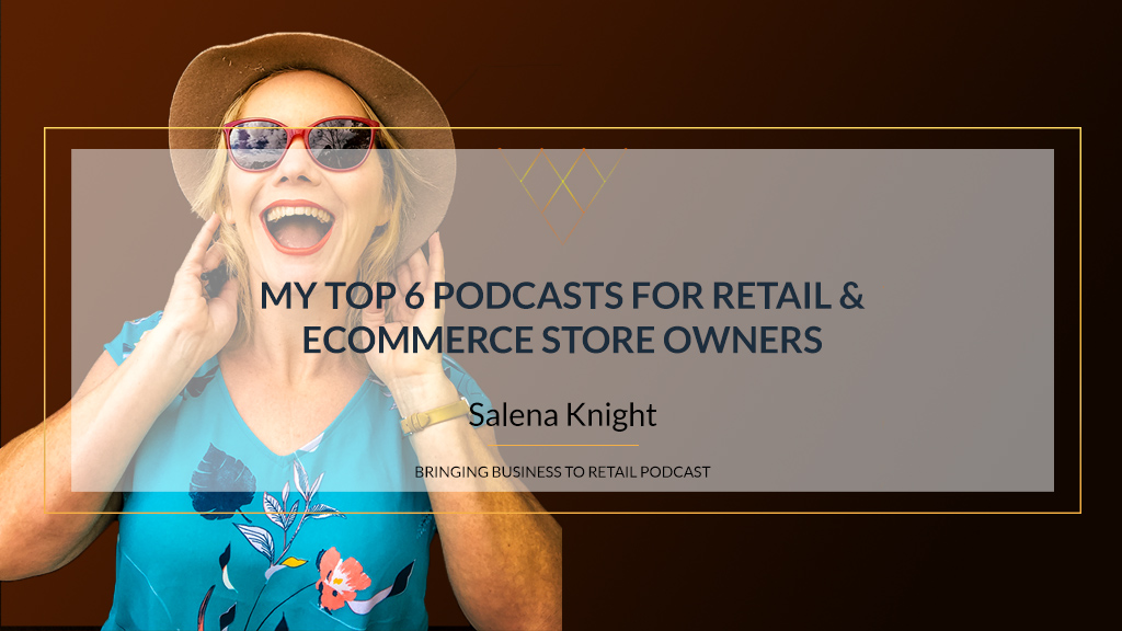 My Top 6 Podcasts For Retail & Ecommerce Store Owners rec