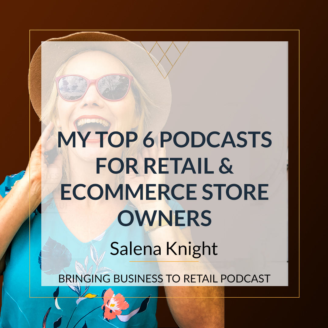 My Top 6 Podcasts For Retail & Ecommerce Store Owners